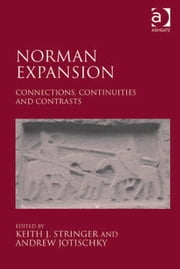 Norman Expansion - Connections, Continuities and Contrasts ebook by Professor Andrew Jotischky,Professor Keith J Stringer