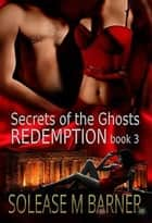 Redemption - The Secrets of the Ghosts Trilogy ebook by Solease M Barner