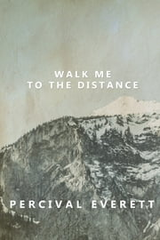 Walk Me to the Distance ebook by Percival Everett