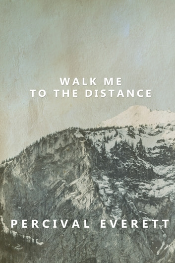 Walk Me To The Distance Ebook By Percival Everett 9781941088982