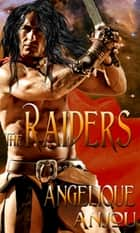 Raiders, The ebook by Angelique Anjou