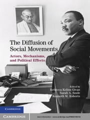 The Diffusion of Social Movements - Actors, Mechanisms, and Political Effects ebook by Rebecca Kolins Givan,Kenneth M.  Roberts,Sarah A.  Soule