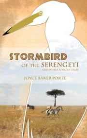 Stormbird of the Serengeti - And Other African Tales ebook by Joyce Porte