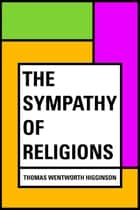 The Sympathy of Religions ebook by Thomas Wentworth Higginson