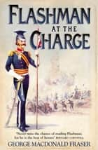 Flashman at the Charge (The Flashman Papers, Book 7) ebook by George MacDonald Fraser