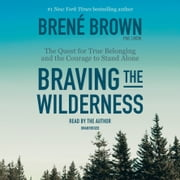 Braving the Wilderness - The Quest for True Belonging and the Courage to Stand Alone livre audio by Brené Brown