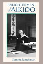 Enlightenment through Aikido ebook by Kanshu Sunadomari