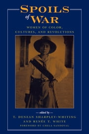 Spoils of War - Women of Color, Cultures, and Revolutions ebook by Renée T. White,Denean T. Sharpley-Whiting,Chela Sandoval,Janet Afary,Berenice A. Carroll,Lewis R. Gordon,Joy A. James,Jacqueline M. Martinez,Shahrzad Mojab,Valérie Orlando,Marjorie Salvodon,T Denean Sharpley-Whiting