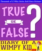 Diary of a Wimpy Kid - True or False? G Whiz Quiz Game Book - Fun Facts and Trivia Tidbits Quiz Game Books ebook by G Whiz