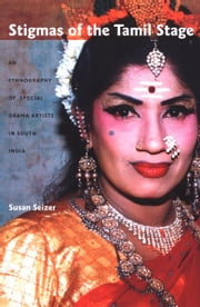 Stigmas of the Tamil Stage - An Ethnography of Special Drama Artists in South India ebook by Susan Seizer