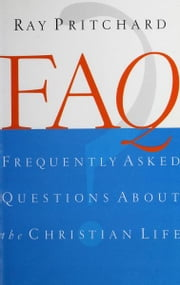 FAQ About the Christian Life ebook by Ray Pritchard