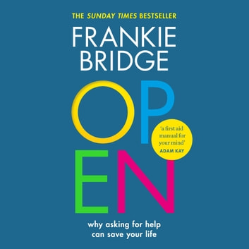 OPEN - Why asking for help can save your life audiobook by Frankie Bridge,Mind,Maleha Khan,Dr Mike McPhillips