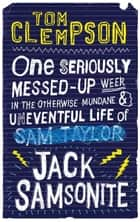 One Seriously Messed-Up Week - in the Otherwise Mundane and Uneventful Life of Jack Samsonite ebook by Tom Clempson