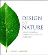 Design by Nature - Using Universal Forms and Principles in Design ebook by Maggie Macnab