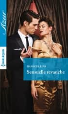 Sensuelle revanche ebook by Dani Collins