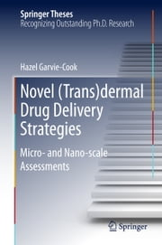 Novel (Trans)dermal Drug Delivery Strategies - Micro- and Nano-scale Assessments ebook by Hazel Garvie-Cook