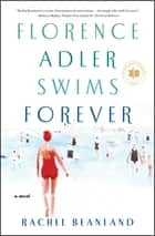 Florence Adler Swims Forever - A Novel ebook by Rachel Beanland