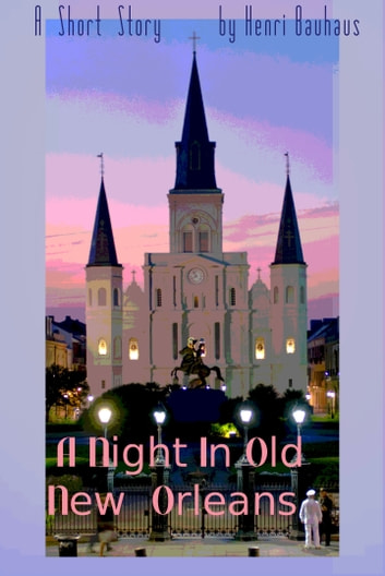 A Night In Old New Orleans ebook by Henri Bauhaus