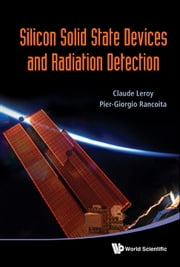 Silicon Solid State Devices and Radiation Detection ebook by Claude Leroy,Pier-Giorgio Rancoita