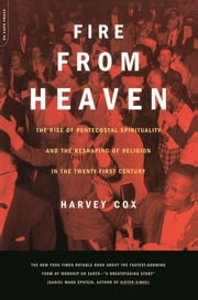 Fire From Heaven - The Rise Of Pentecostal Spirituality And The Reshaping Of Religion In The 21st Century ebook by Harvey Cox