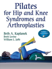 Pilates for Hip and Knee Syndromes and Arthroplasties ebook by Beth A. Kaplanek, Brett Levine, William L. Jaffe