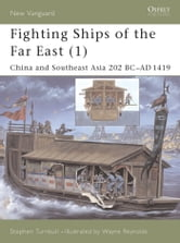Fighting Ships of the Far East (1) - China and Southeast Asia 202 BC?AD 1419 ebook by Dr Stephen Turnbull