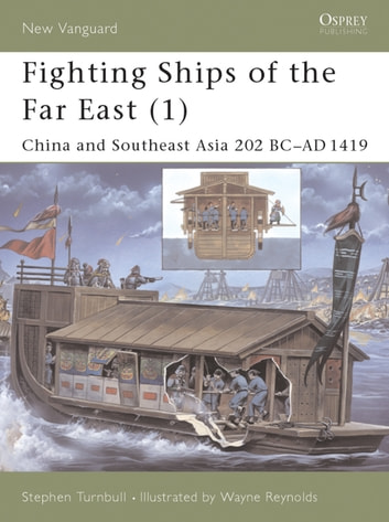 Fighting Ships of the Far East (1) - China and Southeast Asia 202 BC–AD 1419 ebook by Dr Stephen Turnbull