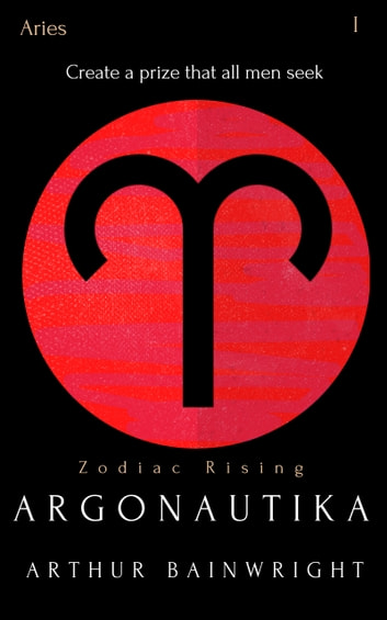 Argonautika - Create a prize that all men seek ebook by Arthur Bainwright