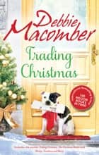 Trading Christmas/Trading Christmas/The Christmas Basket/Shirley, Goodness And Mercy ebook by Debbie Macomber
