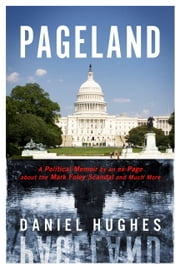 Pageland - A Political Memoir by an ex-Page about the Mark Foley Scandal and Much More ebook by Daniel Hughes