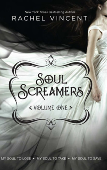 Soul Screamers Volume One: My Soul to Lose\My Soul to Take\My Soul to Save - My Soul to Lose\My Soul to Take\My Soul to Save ebook by Rachel Vincent