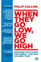 When They Go Low, We Go High: Speeches that shape the world – and why we need them ebook by Philip Collins
