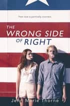 The Wrong Side of Right ebook by Jenn Marie Thorne