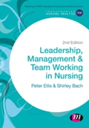 Leadership, Management and Team Working in Nursing ebook by Peter Ellis,Dr. Shirley Bach