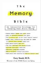 The Memory Bible - An Innovative Strategy for Keeping Your Brain Young ebook by Gary Small
