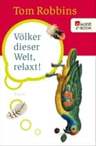 Völker dieser Welt, relaxt! ebook by Tom Robbins, Roberto de Hollanda, pociao