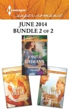 Harlequin Superromance June 2014 - Bundle 2 of 2 - An Anthology ebook by Nicole Helm, Jennifer Lohmann, Lisa Dyson