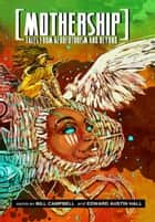 Mothership: Tales from Afrofuturism and Beyond ebook by Bill Campbell (Editor), Edward Austin Hall (Editor)
