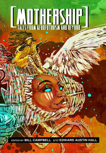 Mothership: Tales from Afrofuturism and Beyond ebook by Bill Campbell (Editor),Edward Austin Hall (Editor)