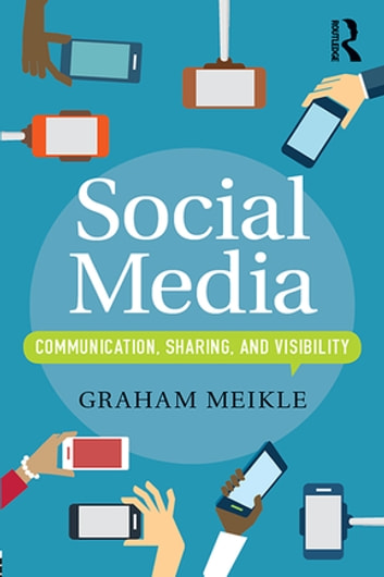 Social Media - Communication, Sharing and Visibility ebook by Graham Meikle