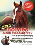 Why Do Horses Sleep Standing Up? ebook by Marty Becker, D.V.M.,Audrey Pavia,Gina Spadafori,Teresa Becker,Monty Roberts