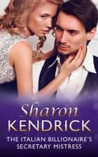 The Italian Billionaire's Secretary Mistress (Mills & Boon Modern) ebook by Sharon Kendrick