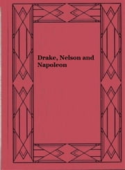 Drake, Nelson and Napoleon (Illustrated) ebook by Walter Runciman