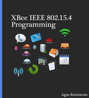 XBee IEEE 802.15.4 Programming ebook by Agus Kurniawan
