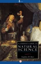 A Student's Guide to Natural Science ebook by Stephen M Barr