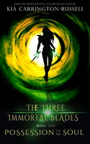 Possession Of My Soul: The Three Immortal Blades ebook by Kia Carrington-Russell
