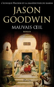 Mauvais oeil - L'eunuque Hachim et la malédiction du Harem ebook by Jason GOODWIN