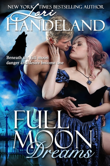 Full Moon Dreams - A Sexy Circus Historical Paranormal Romance ebook by Lori Handeland