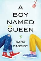 A Boy Named Queen ebook by Sara Cassidy