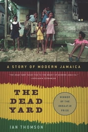 The Dead Yard - A Story of Modern Jamaica ebook by Ian Thomson
